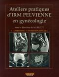 Laurent Combescure et Isabelle Thomassin-Naggara - Ateliers pratiques d'IRM pelvienne en gynécologie.