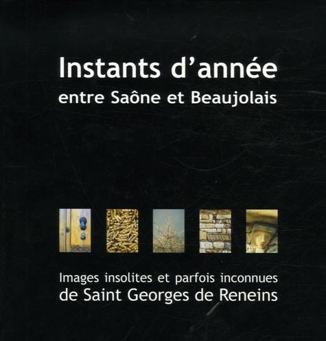 Laurent Constantin et Olivier Planche - Instants d'années entre Saône et Beaujolais - Images insolites et parfois inconnues de saint Georges de Reneins.