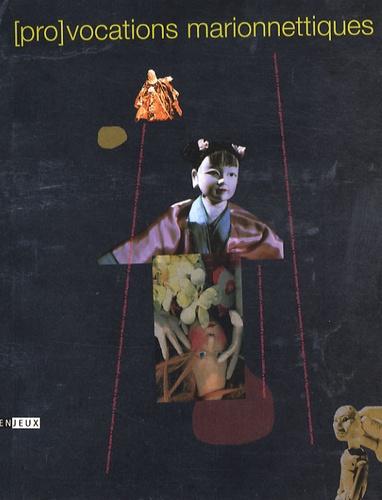 Laurent Contamin - (Pro)vocations marionnettiques.
