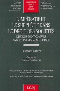 Laurent Convert - L'impératif et le supplétif dans le droit des sociétés. - Etude de droit comparé : Angleterre, Espagne, France.
