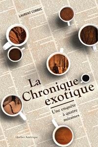 Laurent Corbec - La Chronique exotique - Une enquête à quatre mitaines.