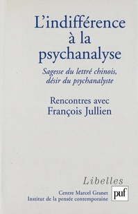 Laurent Cornaz et Thierry Marchaisse - L'indifférence à la psychanalyse - Sagesse du lettré chinois, désir du psychanalyste, Rencontres avec François Jullien.