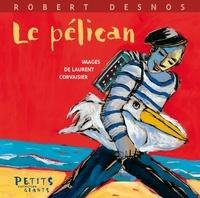 Laurent Corvaisier et Robert Desnos - Le pélican.