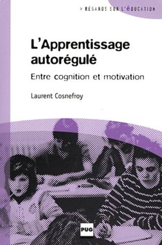 Laurent Cosnefroy - Apprentissage autorégule : entre cognition et motivation - Déontologie et identité.