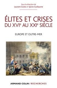 Laurent Coste et Sylvie Guillaume - Élites et crises du XVIe au XXIe siècle - Europe et Outre-mer.