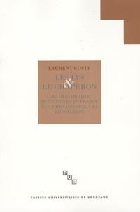 Laurent Coste - Les lys et le chaperon - L'oligarchie Municipale en France de la Renaissance à la Révolution.