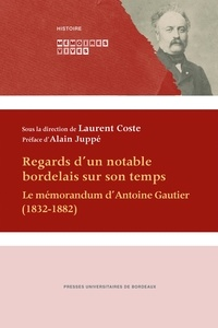 Laurent Coste - Regards d'un notable bordelais sur son temps - Le mémorandum d'Antoine Gautier (1832-1882).
