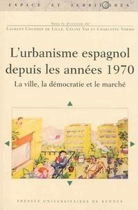Laurent Coudroy de Lille et Céline Vaz - L'urbanisme espagnol depuis les années 1970 - La ville, la démocratie et le marché.