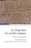 Laurent Coulon et Pierre-Louis Gatier - Le clerge dans les societes antiques - Statut et recrutement.