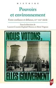 Laurent Coumel et Raphaël Morera - Pouvoirs et environnement - Entre confiance et défiance, XVe-XXIe siècle.