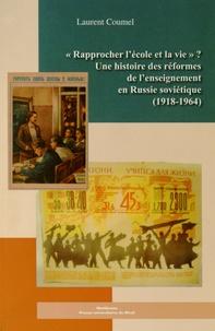 Laurent Coumel - Rapprocher l'école et la vie ? - Une histoire des réformes de l'enseignement en Russie soviétique (1918-1964).