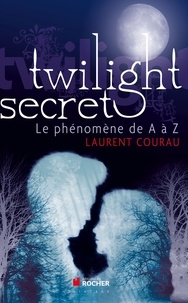 Laurent Courau - Twilight secret - Le phénomène de A à Z.