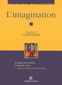 Laurent Cournarie - L'imagination - Aristote, Malebranche, Bachelard.