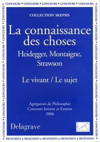 Laurent Cournarie et Pascal Dupond - La connaissance des choses - Heidegger, Montaigne, Strawson, Le vivant / Le sujet.