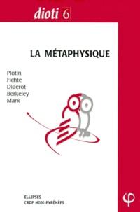 Laurent Cournarie et Pascal Dupond - LA METAPHYSIQUE. - Plotin, Fichte, Diderot, Berkeley, Marx.