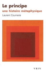 Laurent Cournarie - Le principe - Une histoire métaphysique.