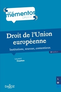 Laurent Coutron - Droit de l'Union européenne. Institutions, sources, contentieux - 5e éd. - Institutions, sources, contentieux.