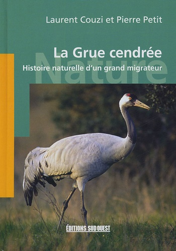 Laurent Couzi et Pierre Petit - La Grue cendrée - Histoire naturelle d'un grand migrateur.