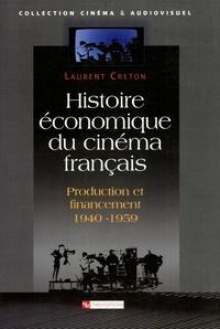 Laurent Creton - Histoire économique du cinéma français - Production et financement (1940-1959).