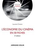 Laurent Creton - L'économie du cinéma en 50 fiches - 5e éd..