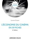Laurent Creton - L'économie du cinéma en 50 fiches - 6e éd..
