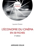 Laurent Creton - L'économie du cinéma en 50 fiches.
