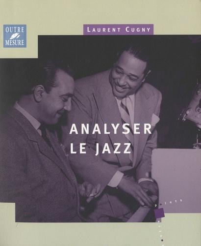 Laurent Cugny - Analyser le jazz.