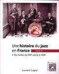 Laurent Cugny - Une histoire du jazz en France - Tome 1, Du milieu du XIXe siècle à 1929.