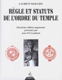 REGLE ET STATUTS DE L'ORDRE DU TEMPLE. 2ème édition augmentée, présentée par Jean Pol Lombard - Laurent Dailliez |