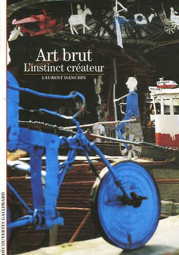 Laurent Danchin - Art brut - L'instinct créateur.