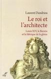 Laurent Dandrieu - Le roi et l'architecte - Louis XIV, le Bernin et la fabrique de la gloire.