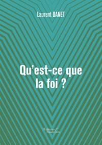 Laurent Danet - Qu'est-ce que la foi ?.