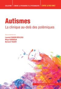 Laurent Danon-Boileau et Maya Garboua - Autismes - La clinique au-delà des polémiques.