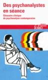 Laurent Danon-Boileau et Jean-Yves Tamet - Des psychanalystes en séance - Glossaire clinique de psychanalyse contemporaine.