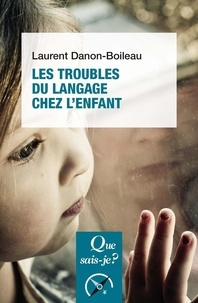 Laurent Danon-Boileau - Les troubles du langage et de la communication chez l'enfant.