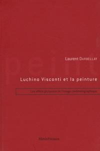 Laurent Darbellay - Luchino Visconti et la peinture - Les effets picturaux de l'image cinématographique.