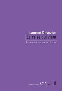Laurent Davezies - La crise qui vient - La nouvelle fracture territoriale.
