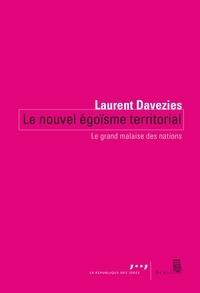 Laurent Davezies - Le Nouvel Egoïsme territorial - Le grand malaise des nations.