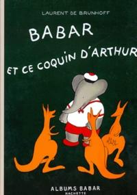 Laurent de Brunhoff - Babar et ce coquin d'Arthur.