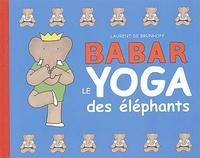 Laurent de Brunhoff - Babar, le yoga des éléphants.