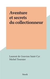 Laurent de Gouvion Saint-Cyr et Michel Tournier - Aventure et secrets du collectionneur.