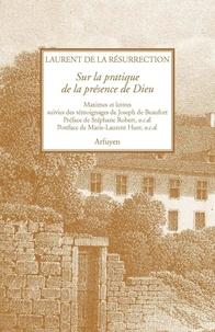 Laurent de la Résurrection - Sur la pratique de la présence de Dieu - Maximes et lettres suivies des témoignages de Joseph de Beaufort.