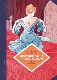 Laurent De Sutter et Agnès Maupré - Histoire de la prostitution - De Babylone à nos jours.