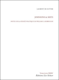 Laurent de Sutter - Johnsons & Shits - Notes sur la pensée politique de Williams S. Burroughs.