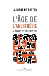 Laurent De Sutter - L'âge de l'anesthésie - La mise sous contrôle des affects.