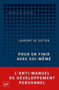 Laurent de Sutter - Pour en finir avec soi-même - (Propositions, 1).