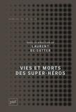 Laurent De Sutter - Vies et morts des super-héros.