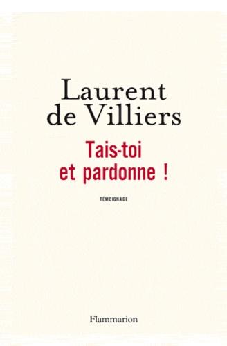 Laurent de Villiers - Tais-toi et pardonne !.