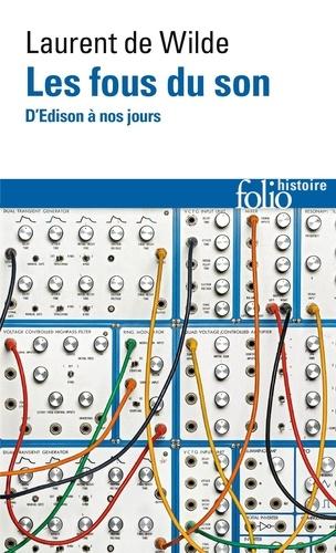 Laurent de Wilde - Les fous du son - D'Edison à nos jours.