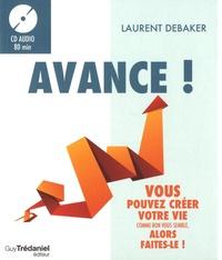 Laurent Debaker - Avance ! - Vous pouvez créer votre vie comme bon vous semble, alors faites-le !. 1 CD audio